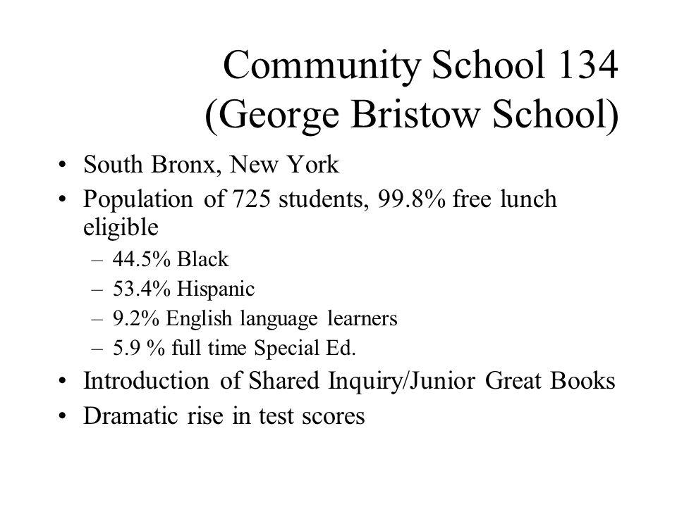 Community School 134 (George Bristow School) South Bronx, New York Population of 725 students, 99.8% free lunch eligible –44.5% Black –53.4% Hispanic