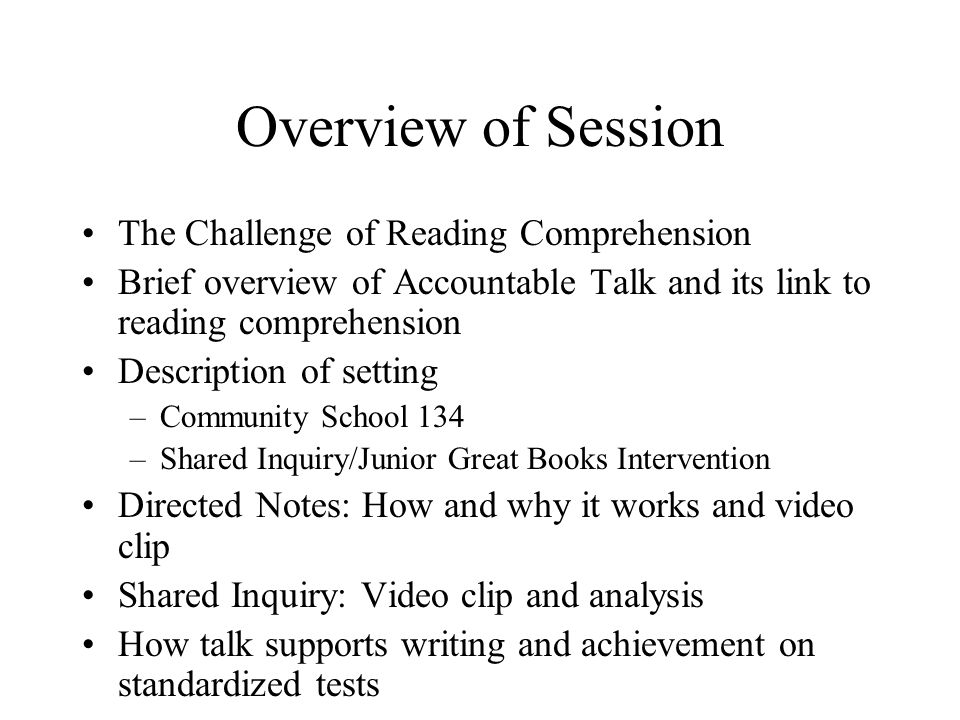 Overview of Session The Challenge of Reading Comprehension Brief overview of Accountable Talk and its link to reading comprehension Description of set