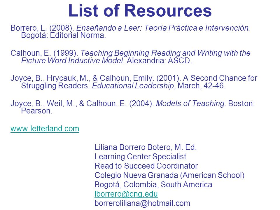 List of Resources Borrero, L. (2008). Enseñando a Leer: Teoría Práctica e Intervención.