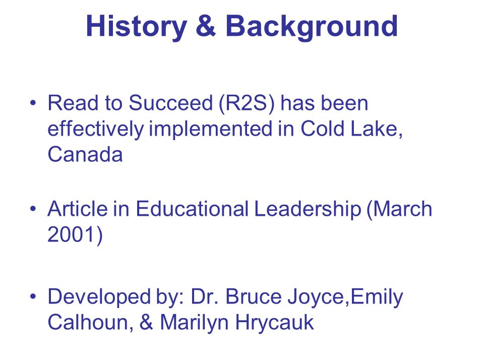Read to Succeed (R2S) has been effectively implemented in Cold Lake, Canada Article in Educational Leadership (March 2001) Developed by: Dr.