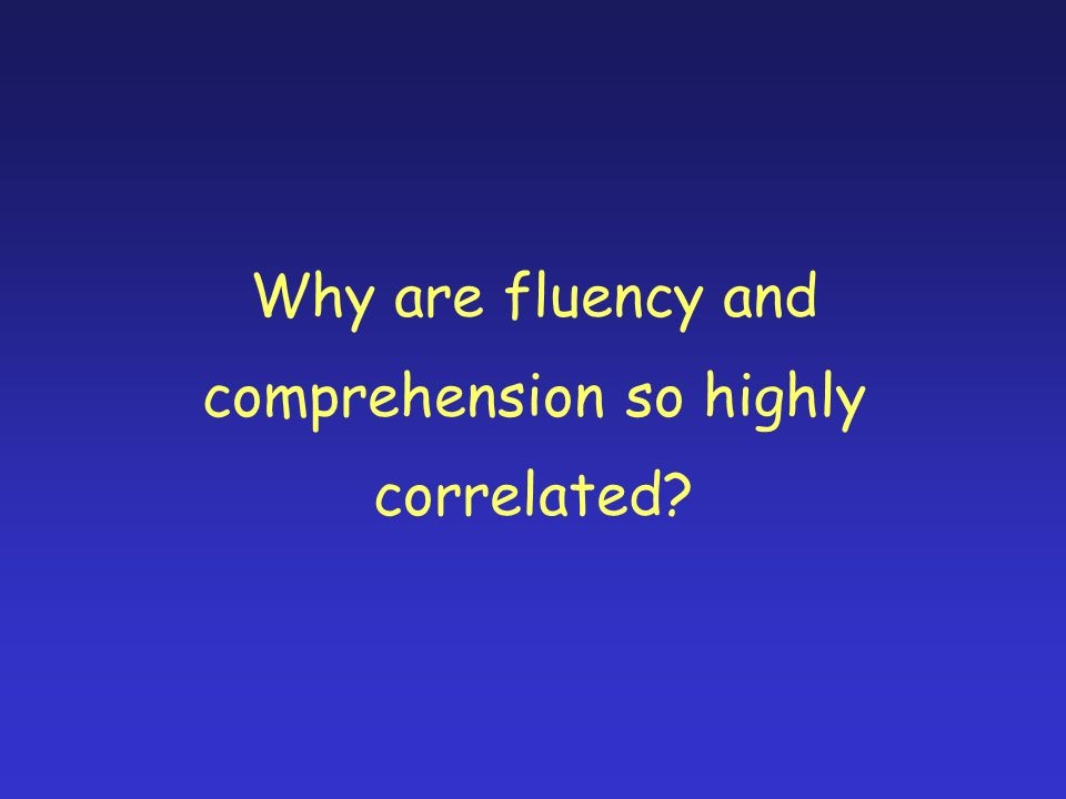 Why are fluency and comprehension so highly correlated