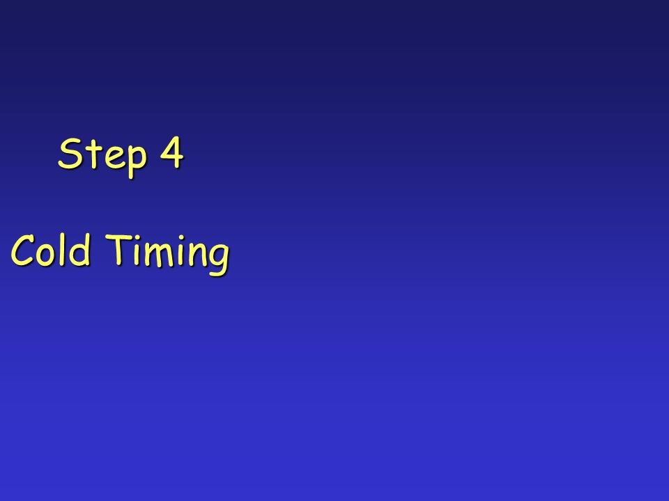 Step 4 Cold Timing