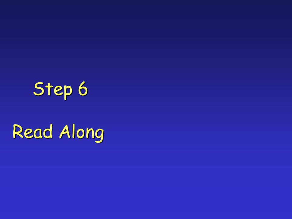 Step 6 Step 6 Read Along