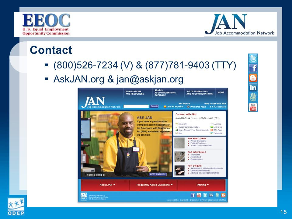 Contact (800)526-7234 (V) & (877)781-9403 (TTY) AskJAN.org & jan@askjan.org 15