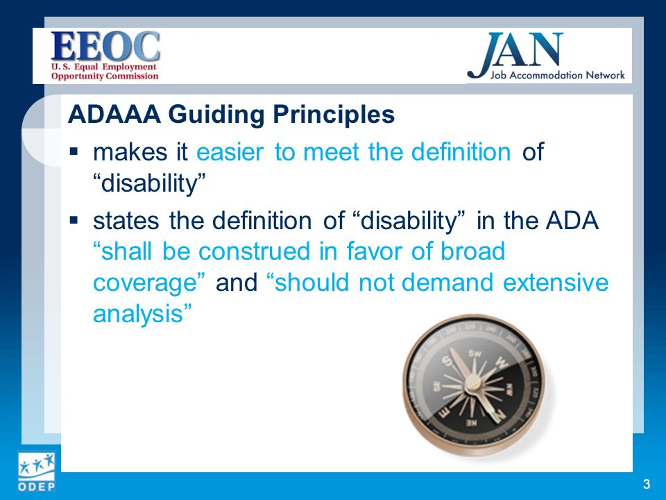 ADAAA Guiding Principles makes it easier to meet the definition of disability states the definition of disability in the ADA shall be construed in fav