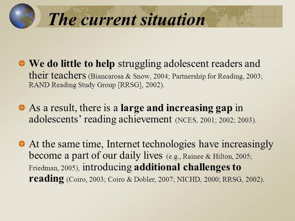 The current situation We do little to help struggling adolescent readers and their teachers (Biancarosa & Snow, 2004; Partnership for Reading, 2003; RAND Reading Study Group [RRSG], 2002).