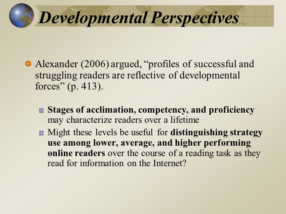 Developmental Perspectives Alexander (2006) argued, profiles of successful and struggling readers are reflective of developmental forces (p.