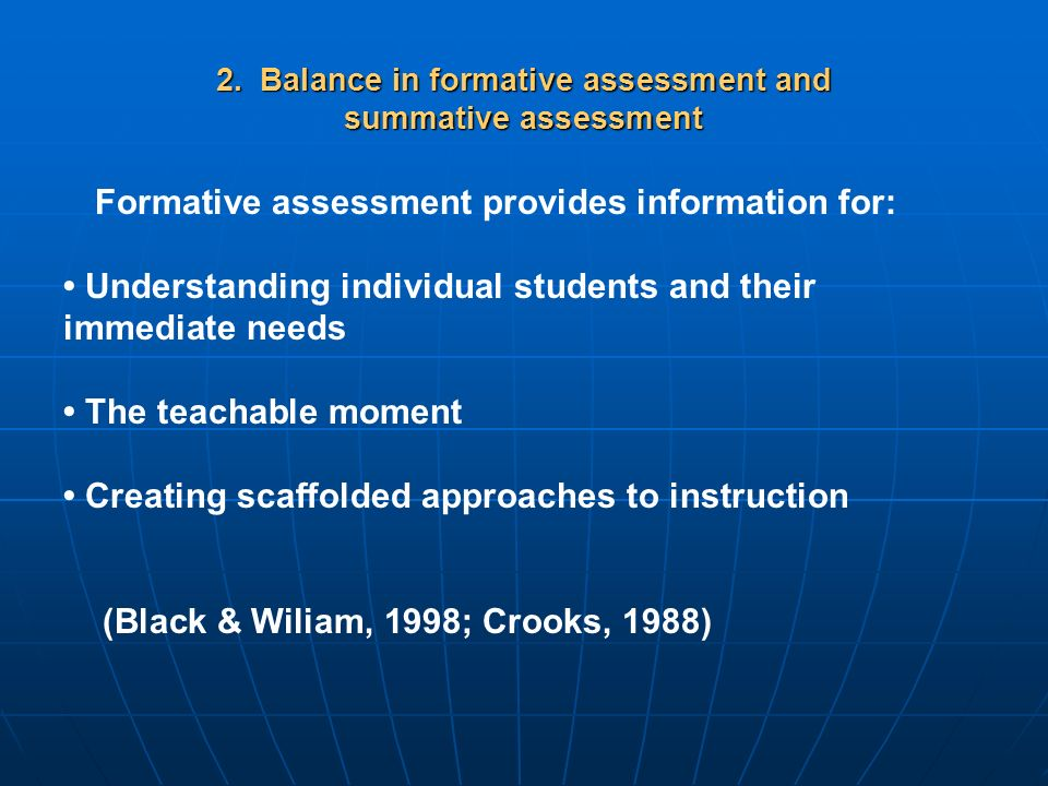 2. Balance in formative assessment and summative assessment Formative assessment provides information for: Understanding individual students and their