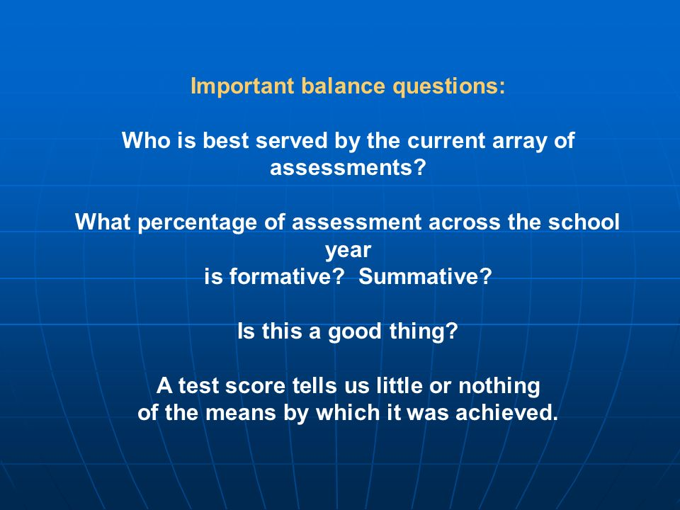 Important balance questions: Who is best served by the current array of assessments.