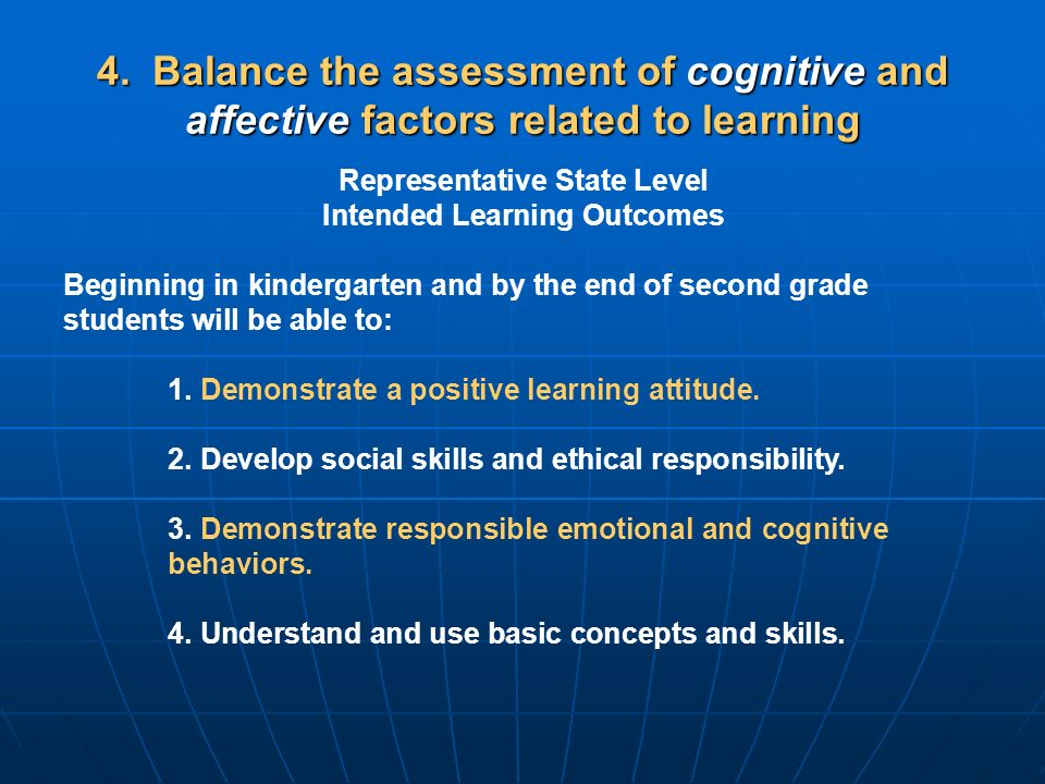 4. Balance the assessment of cognitive and affective factors related to learning Representative State Level Intended Learning Outcomes Beginning in ki