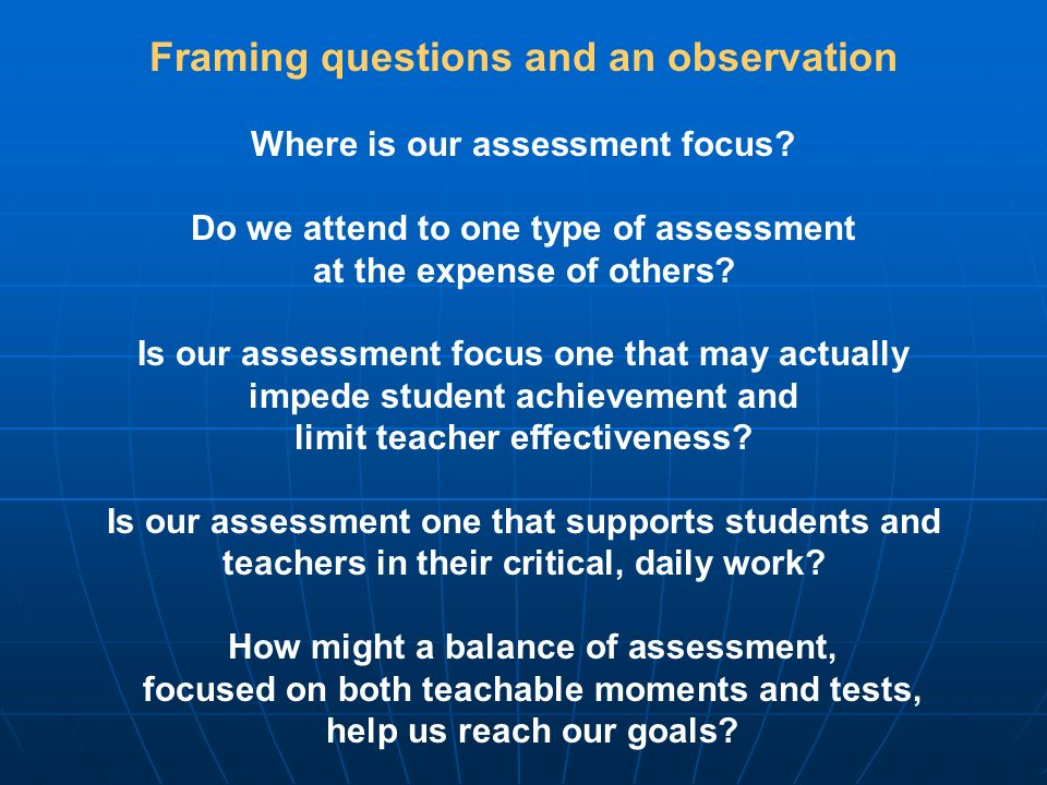 Framing questions and an observation Where is our assessment focus.