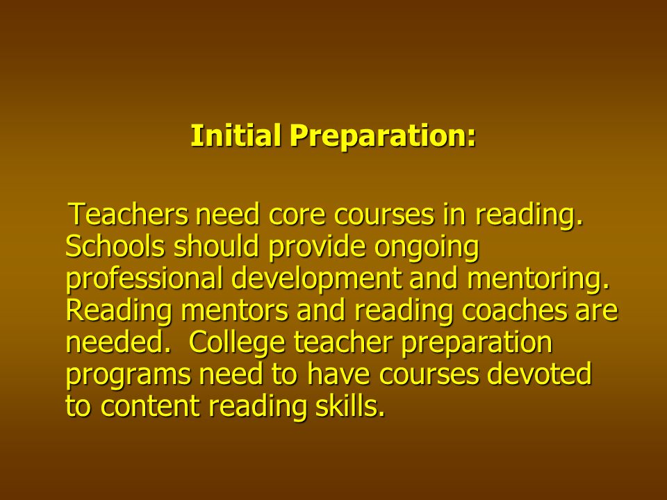 Initial Preparation: Teachers need core courses in reading.