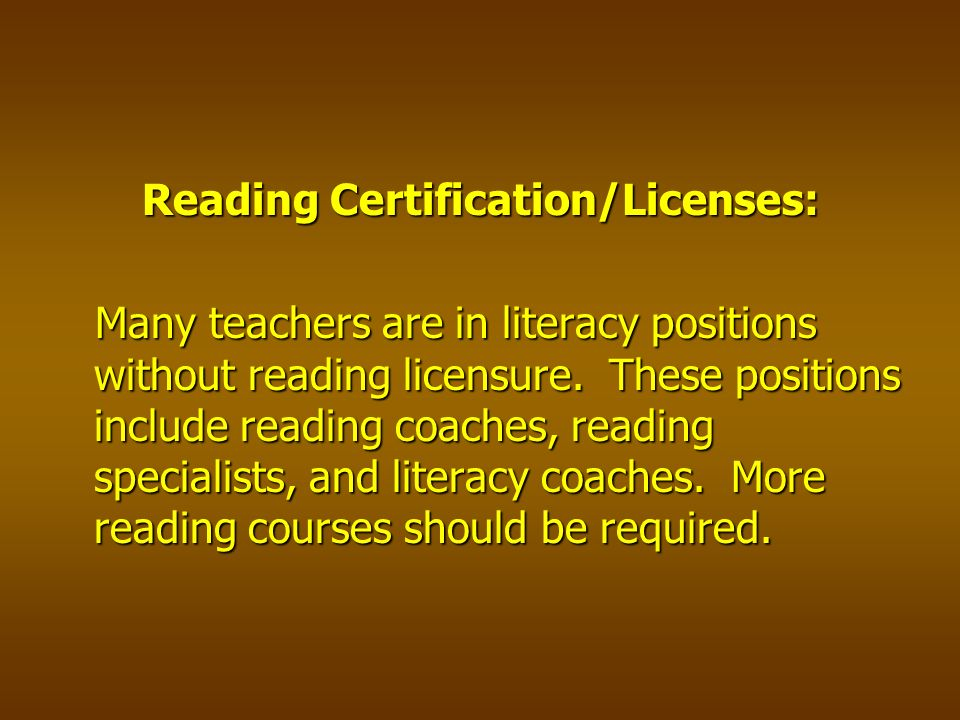Reading Certification/Licenses: Many teachers are in literacy positions without reading licensure.