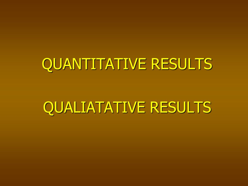 QUANTITATIVE RESULTS QUALIATATIVE RESULTS