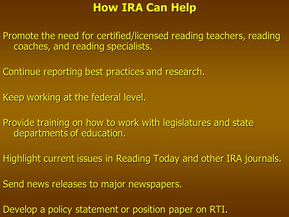 How IRA Can Help Promote the need for certified/licensed reading teachers, reading coaches, and reading specialists.