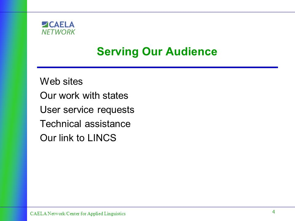 4 CAELA Network/Center for Applied Linguistics Serving Our Audience Web sites Our work with states User service requests Technical assistance Our link to LINCS