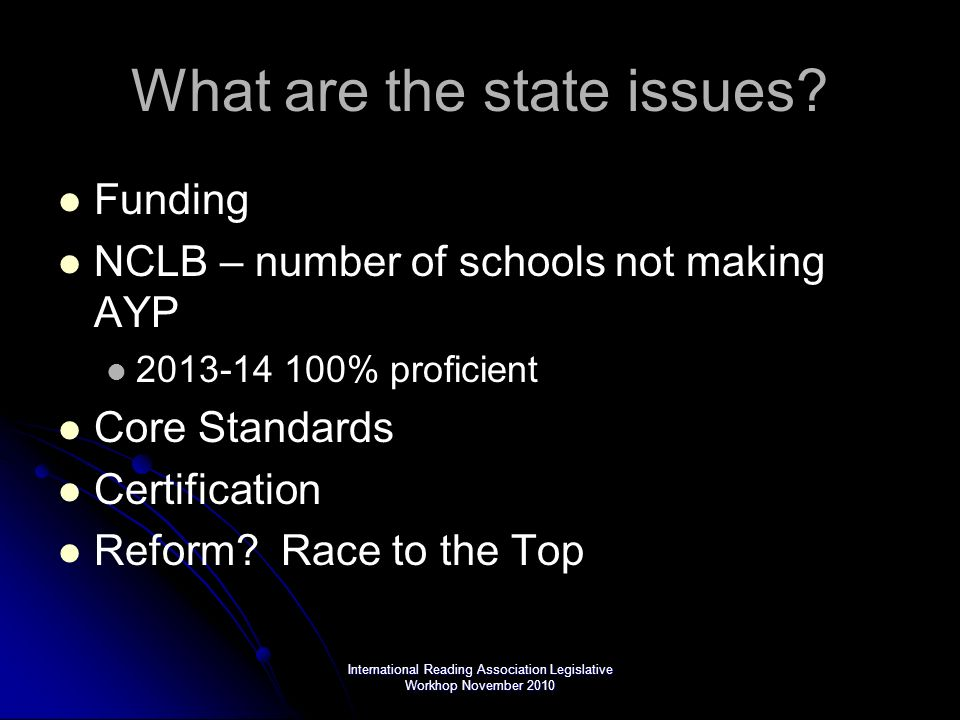 International Reading Association Legislative Workhop November 2010 What are the state issues.