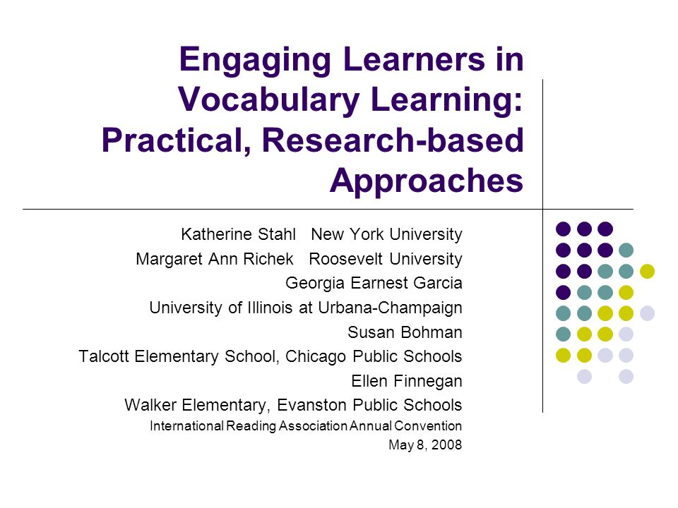 Engaging Learners in Vocabulary Learning: Practical, Research-based Approaches Katherine Stahl New York University Margaret Ann Richek Roosevelt Unive