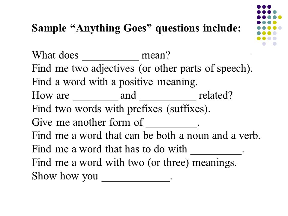 Sample Anything Goes questions include: What does __________ mean? Find me two adjectives (or other parts of speech). Find a word with a positive mean