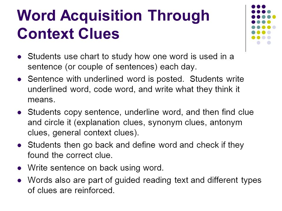 Word Acquisition Through Context Clues Students use chart to study how one word is used in a sentence (or couple of sentences) each day. Sentence with