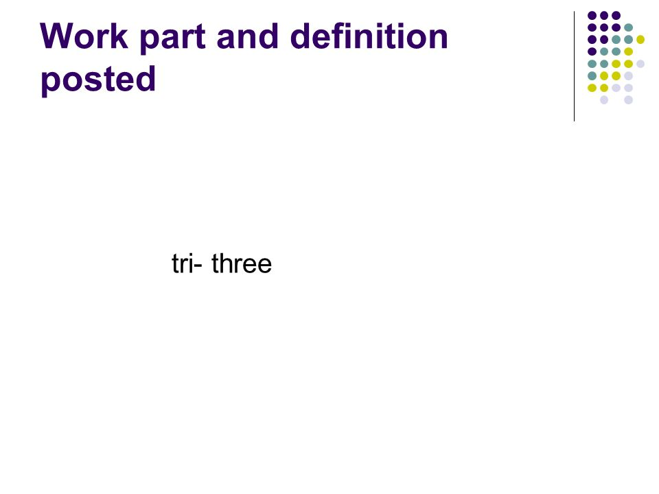 Work part and definition posted tri- three