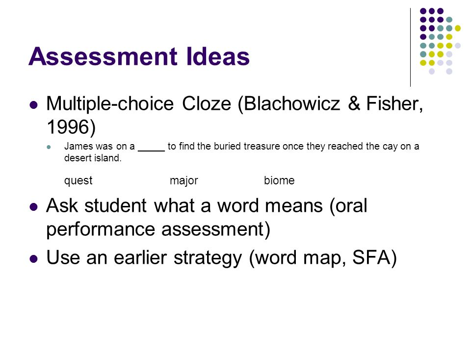 Assessment Ideas Multiple-choice Cloze (Blachowicz & Fisher, 1996) James was on a _____ to find the buried treasure once they reached the cay on a des