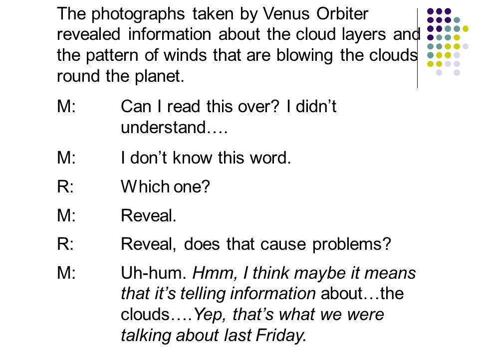 The photographs taken by Venus Orbiter revealed information about the cloud layers and the pattern of winds that are blowing the clouds round the plan