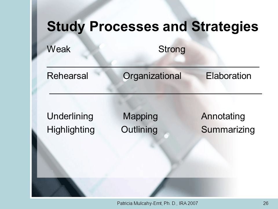Patricia Mulcahy-Ernt, Ph. D., IRA 200726 Study Processes and Strategies Weak Strong _________________________________________ Rehearsal Organizationa