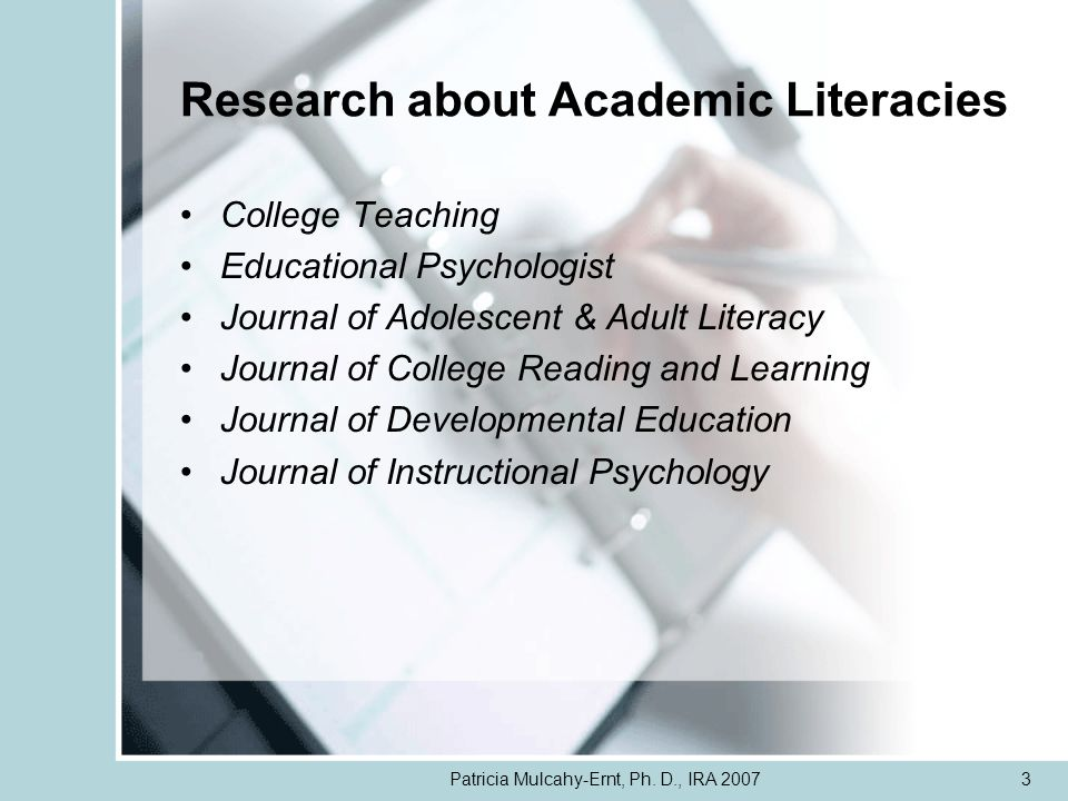 Patricia Mulcahy-Ernt, Ph. D., IRA 20073 Research about Academic Literacies College Teaching Educational Psychologist Journal of Adolescent & Adult Li