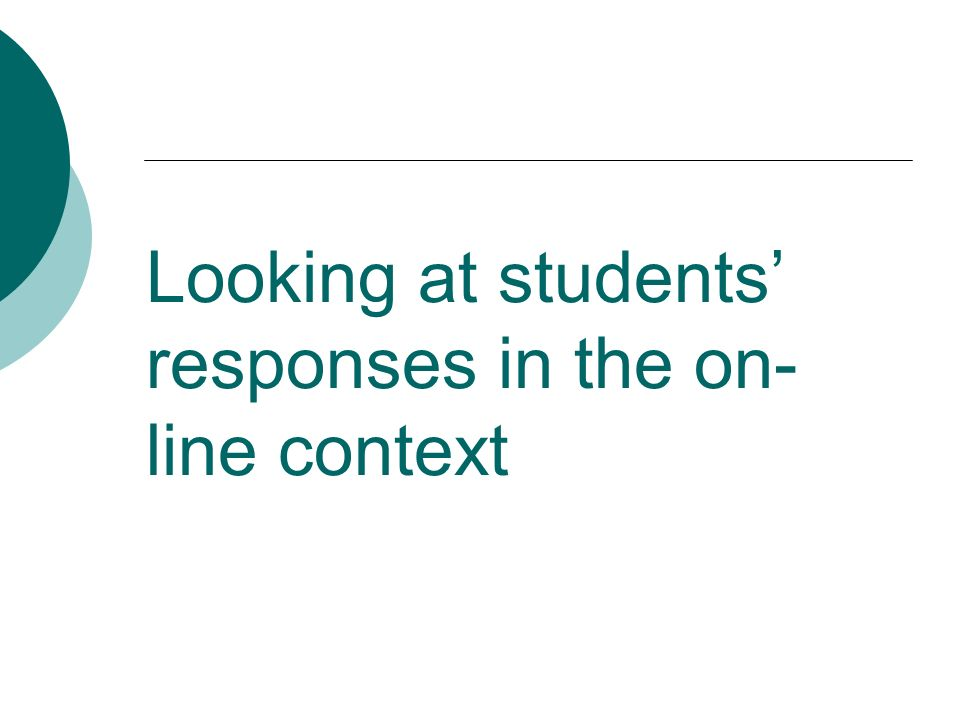 Looking at students responses in the on- line context