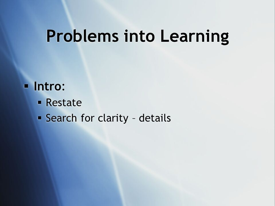 Problems into Learning Intro: Restate Search for clarity – details Intro: Restate Search for clarity – details