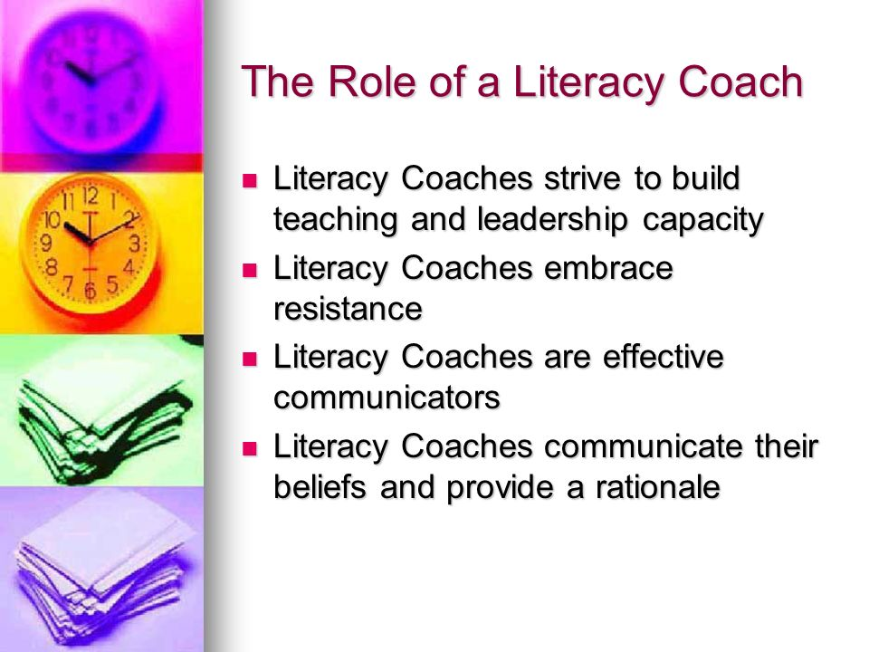 The Role of a Literacy Coach Literacy Coaches are evaluators of literacy needs Literacy Coaches are evaluators of literacy needs Literacy Coaches inspire and lead Literacy Coaches inspire and lead (Literacy Coaching: The Essentials by Katherine Casey, Chapter Two: What a Coach Needs to Know and Be Able to Do, pg.