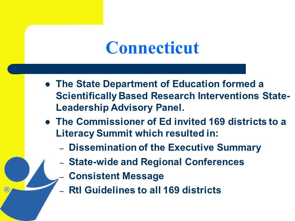 Connecticut The State Department of Education formed a Scientifically Based Research Interventions State- Leadership Advisory Panel.
