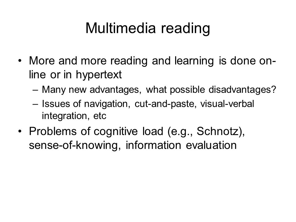 Multimedia reading More and more reading and learning is done on- line or in hypertext –Many new advantages, what possible disadvantages.