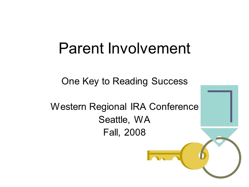 Parent Involvement One Key to Reading Success Western Regional IRA Conference Seattle, WA Fall, 2008