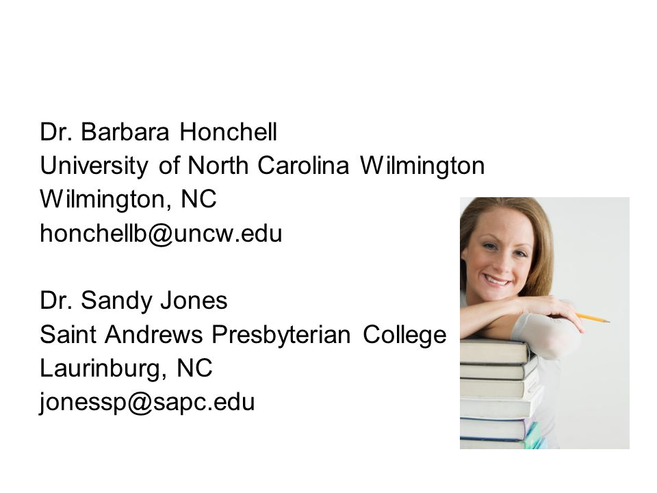 Dr. Barbara Honchell University of North Carolina Wilmington Wilmington, NC honchellb@uncw.edu Dr.