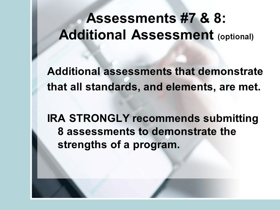 Assessments #7 & 8: Additional Assessment (optional) Additional assessments that demonstrate that all standards, and elements, are met.