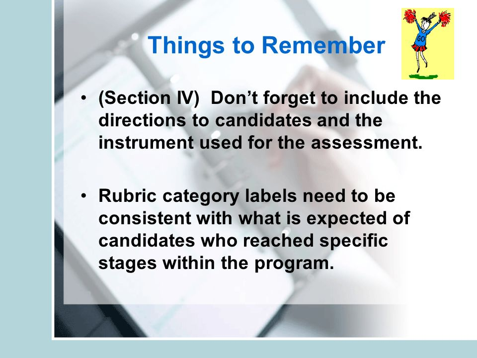 Things to Remember (Section IV) Dont forget to include the directions to candidates and the instrument used for the assessment.