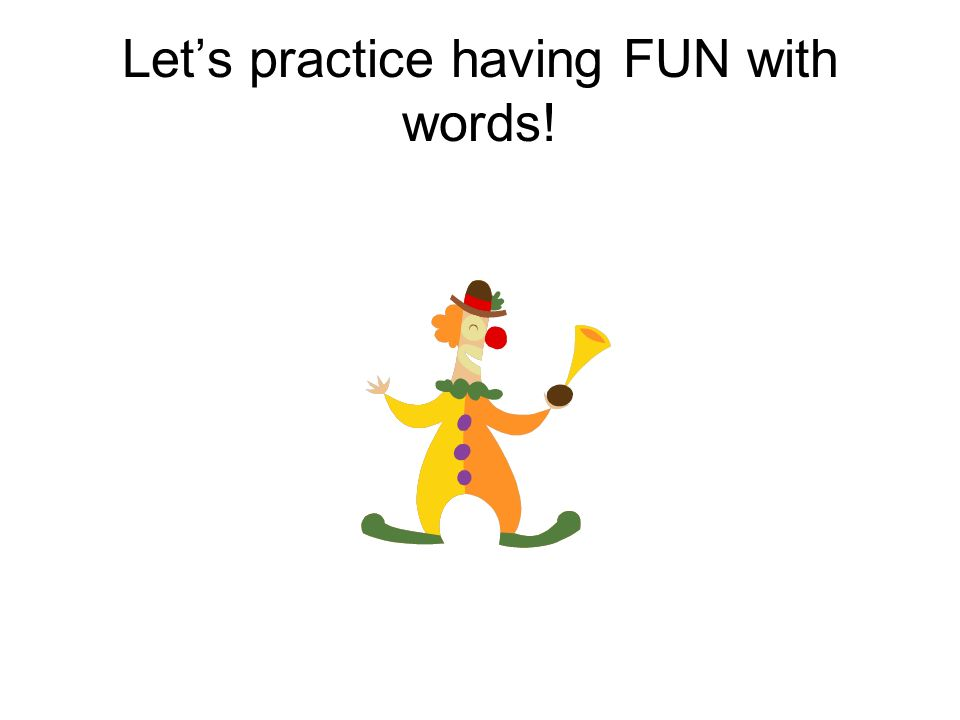 Lets practice having FUN with words!