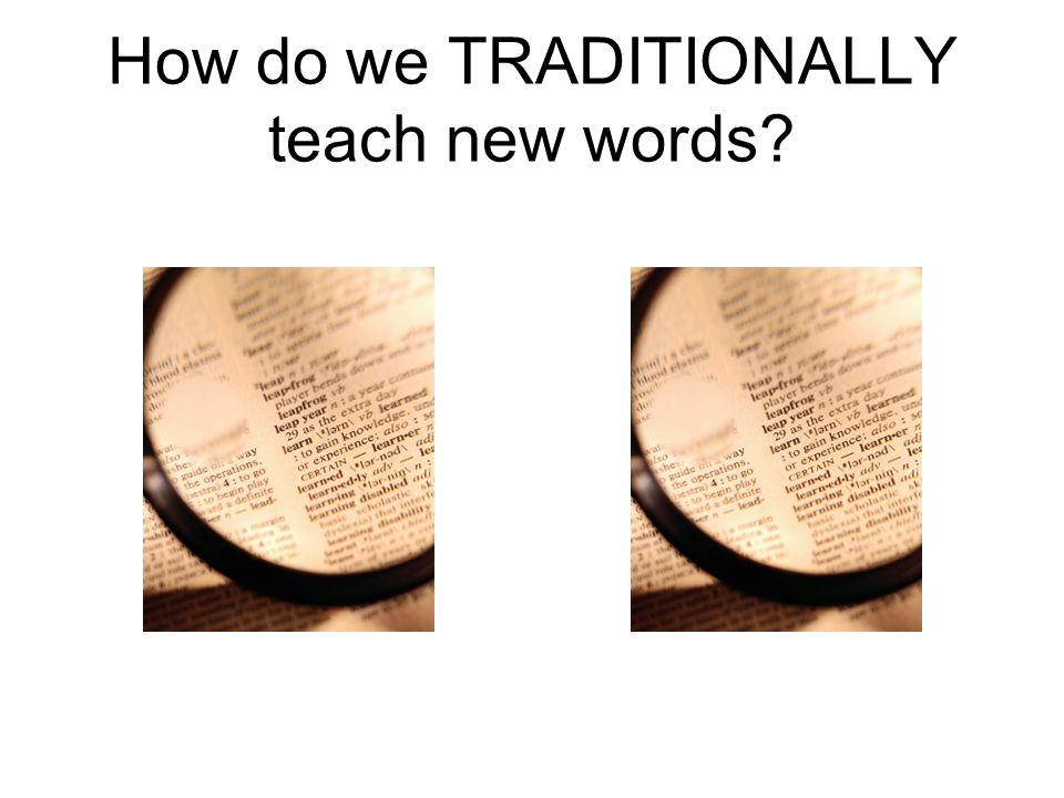 How do we TRADITIONALLY teach new words
