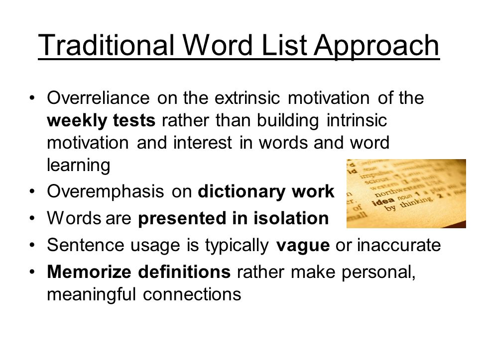 Traditional Word List Approach Overreliance on the extrinsic motivation of the weekly tests rather than building intrinsic motivation and interest in