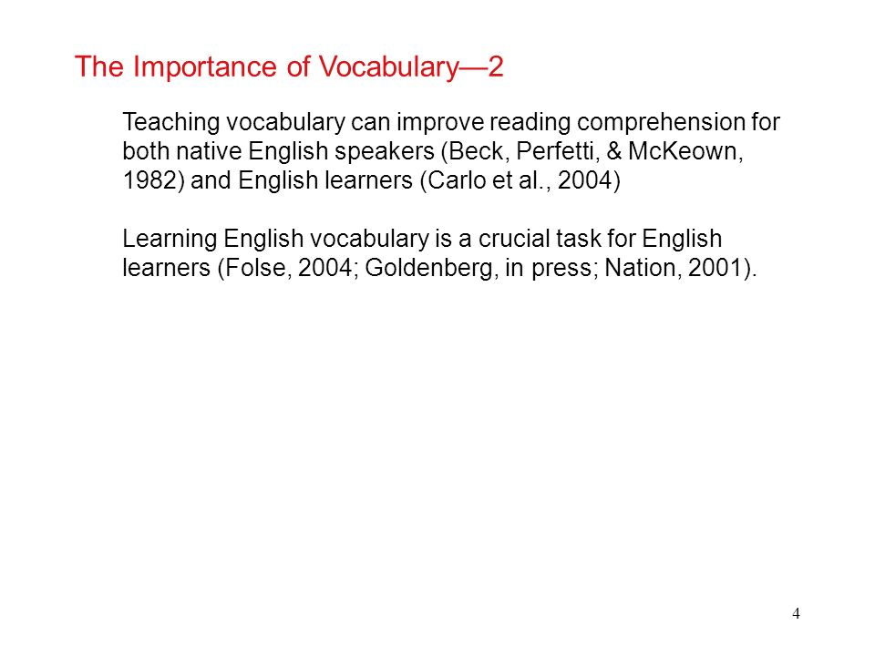 4 The Importance of Vocabulary2 Teaching vocabulary can improve reading comprehension for both native English speakers (Beck, Perfetti, & McKeown, 198