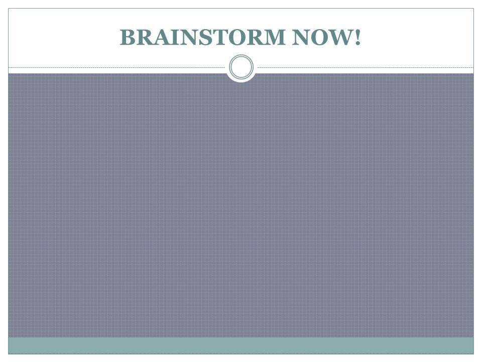 BRAINSTORM NOW!