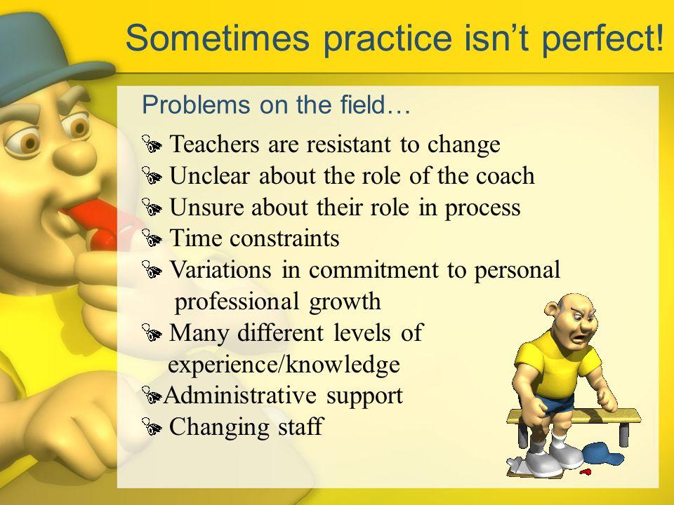 Sometimes practice isnt perfect.