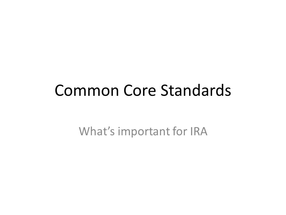 Common Core Standards Whats important for IRA