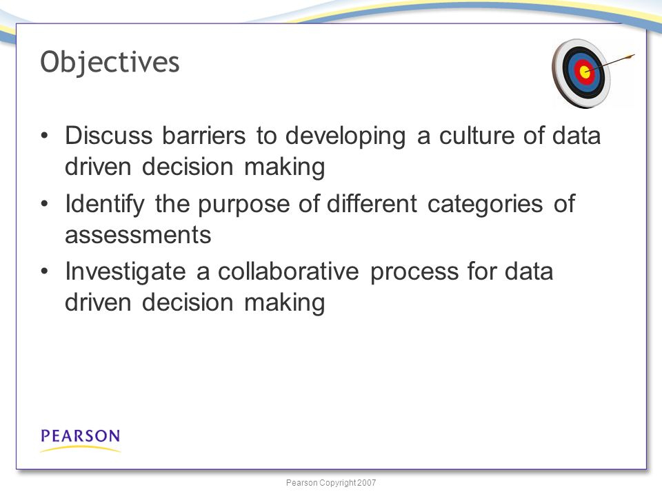 Pearson Copyright 2007 Questions to Guide Analysis Is the assessment valid and reliable.