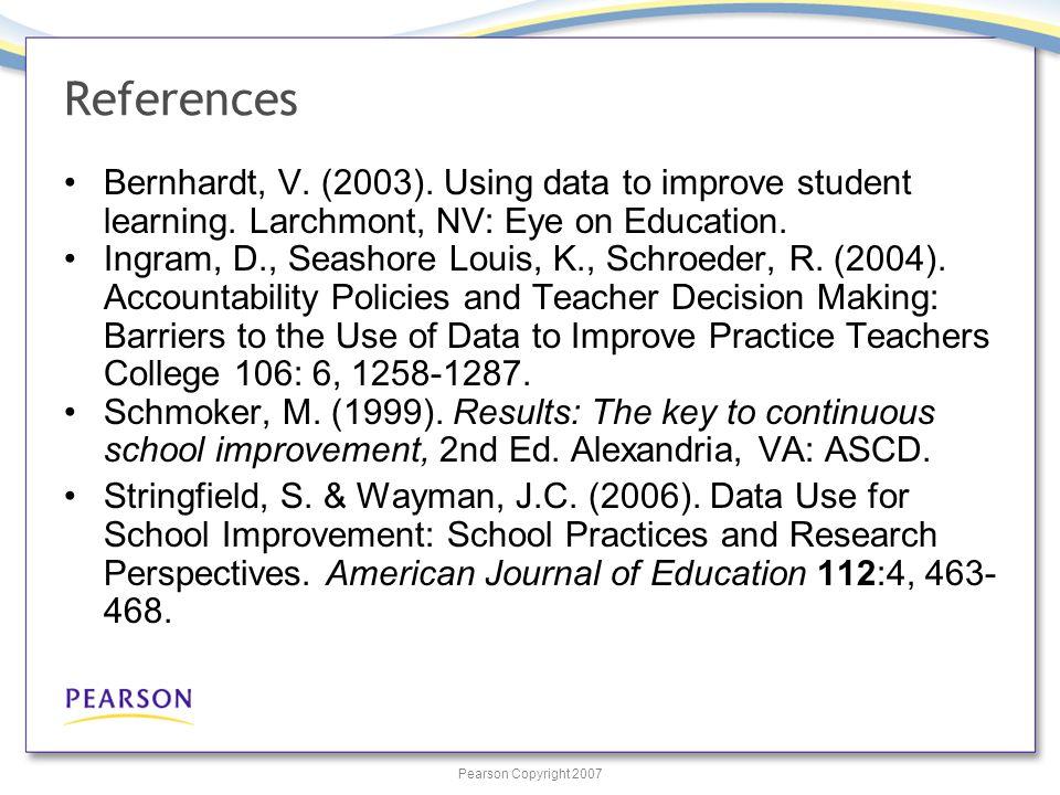 Pearson Copyright 2007 References Bernhardt, V. (2003).