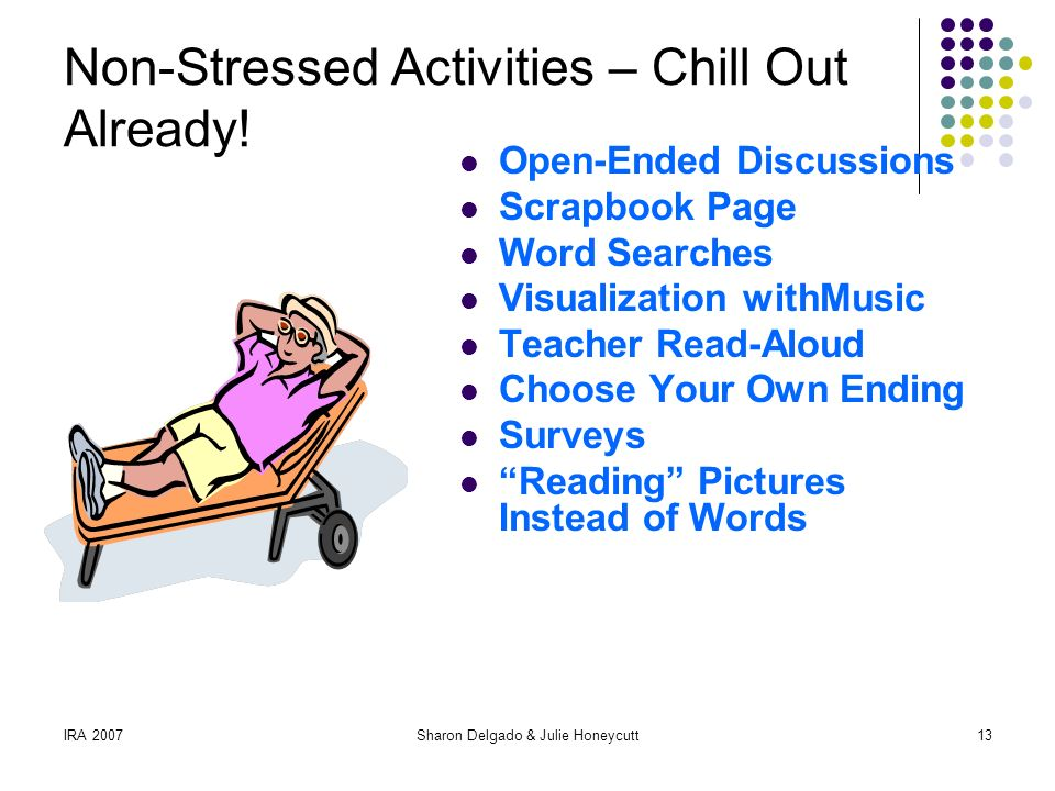 IRA 2007Sharon Delgado & Julie Honeycutt13 Non-Stressed Activities – Chill Out Already.