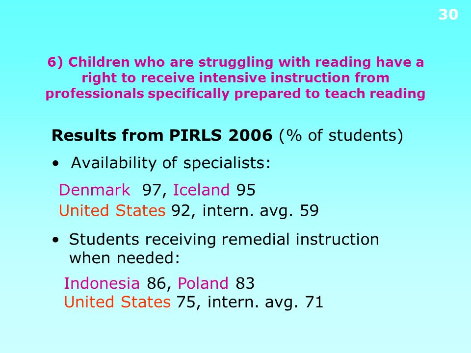 29 6) Children who are struggling with reading have a right to receive intensive instruction from professionals specifically prepared to teach reading