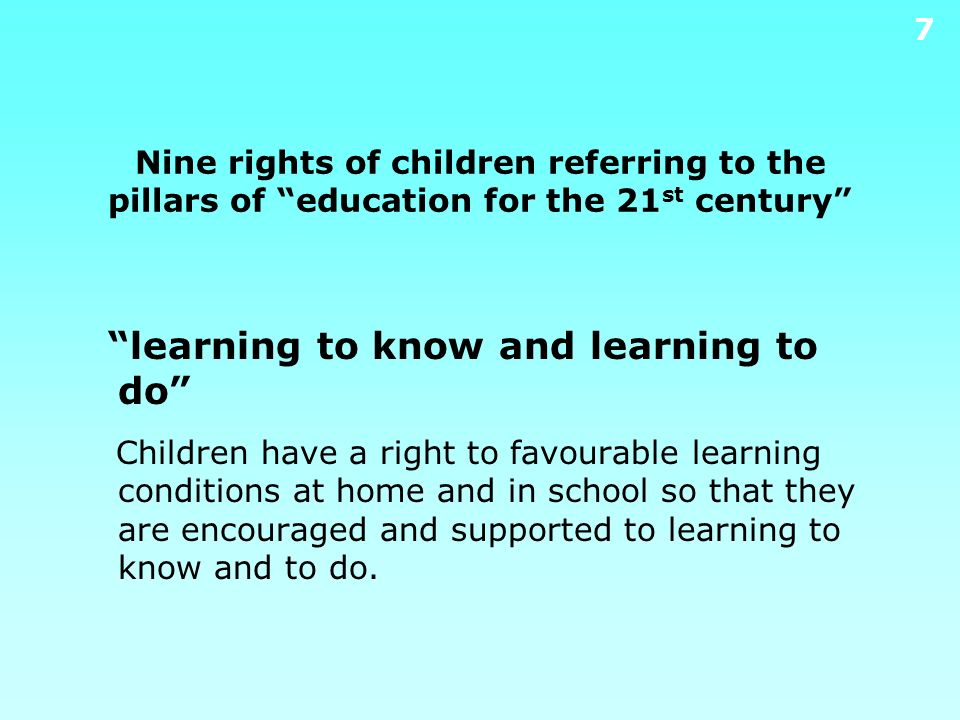 6 Aims and topics of this presentation Defining childrens rights to literacy on the basis of the 4 pillars of education for the 21st century (UNESCO)